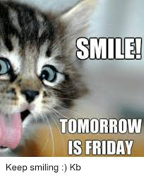 Keep Smiling Meme - smile tomorrow is friday keep smiling kb friday meme on me me
