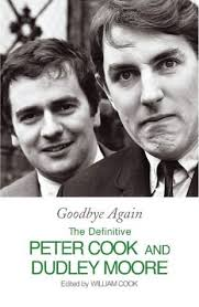 goodbye again the definitive peter cook and dudley moore by peter