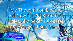 Sea World San Antonio Map by My Thoughts On Electric Eel New For 2018 Premier Rides Skyrocket 2
