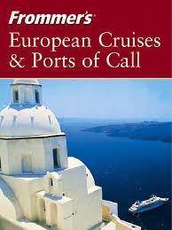 frommer u0027s european cruises u0026 ports of call cruise ship port