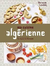 cuisines algeriennes mon livre ma cuisine algérienne sortie le 11 mai