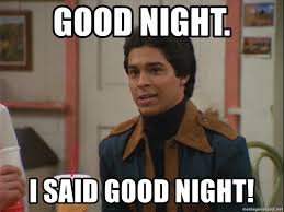 Goodnite Meme - good night i said good night fez meme generator