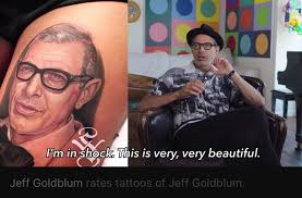 Jeff Goldblum Meme - jeff goldblum rates tattoos of jeff goldblum meme guy