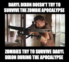 Daryl Dixon Meme - daryl dixon doesn t try to survive the zombie apocalypse weknowmemes