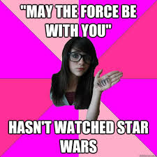 May The Force Be With You Meme - may the force be with you hasn t watched star wars idiot nerd