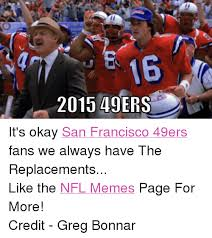 San Francisco 49ers Memes - 2015 49ers it s okay san francisco 49ers fans we always have the