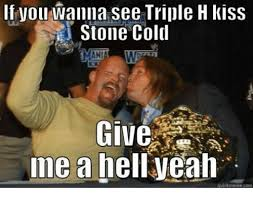 Hell Yeah Meme - 25 best memes about stone cold give me a hell yeah stone