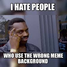 I Hate People Meme - meme maker i hate people who use the wrong meme background