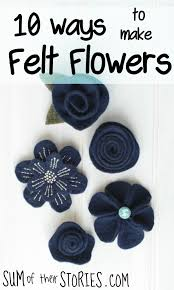 felt flowers 10 ways to make felt flowers sum of their stories