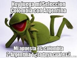 imagenes chistosas hoy juega colombia hoy juega mi seleccion colombia con argentina mi apuesta es