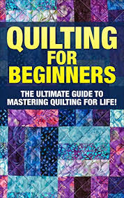 quilting the ultimate guide to mastering quilting for in 30
