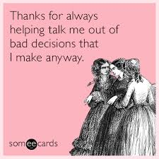 Make An Ecard Meme - thanks for always helping talk me out of bad decisions that i make