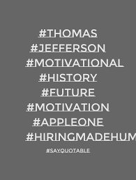 Quote About Thomas Jefferson Motivational History Future