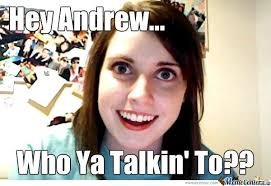 Andrew Meme - to andrew love your girlfriend by jessica a frye meme center