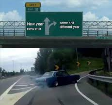 New Year New Me Meme - new year new me left exit 12 off r know your meme
