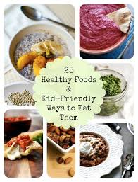 25 of the healthiest foods plus easy kid friendly recipes