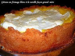 recette de cuisine de nos grand mere recette de gâteau au fromage blanc à la vanille façon grand mère