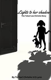 lights to a shadow the takari lee christie story lights to her shadow the ta kari lee christie story by ta kari christie