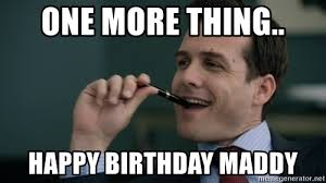 One More Thing Meme - one more thing happy birthday maddy harvey specter pen meme