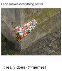 Lego Meme - lego makes everything better it really does lego meme on me me