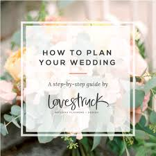 step by step wedding planning lovestruck wedding planning design news