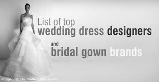 wedding dress designers list list of wedding dress designers and bridal brands wedding dress