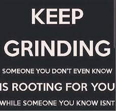 Grinding Meme - keep grinding someone you don 39 t even know is rooting for you