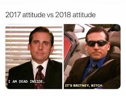 Bitch Memes - dopl3r com memes 2017 attitude vs 2018 attitude i am dead inside