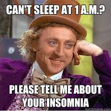 Insomnia Meme - can t sleep at 1 a m please tell me about your insomnia