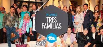 imagenes de familias aztecas tv azteca diversifica su oferta con comedia familiar