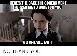 No Cake Meme - here s the cake the government forced me to bake for you iherty