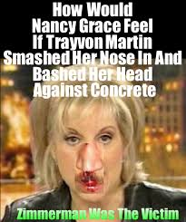 Nancy Grace Meme - how would nancy grace feel if she had her nose smashed in by trayvon