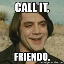 Country Meme - call it friendo no country for old men meme generator