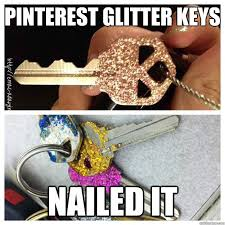 Pinterest Memes - pinterest glitter keys nailed it pinterest nailed it quickmeme