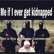 Febreze Meme - me if i ever get kidnapped lol is this a febreze commercial
