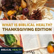 what is biblical health thanksgiving edition episode 004