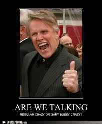 Gary Busey Meme - 13 best all things busey images on pinterest ha ha funny pics