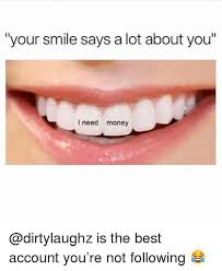 I Need Money Meme - your smile says a lot about you i need money is the best account