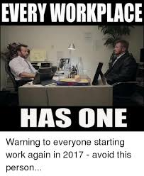 Workplace Memes - every workplace has one warning to everyone starting work again in