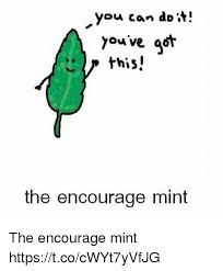 Encouraging Meme - 25 best memes about encourage mint encourage mint memes