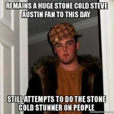 Stone Cold Meme - remains a huge stone cold steve austin fan to this day still