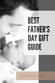 the best father u0027s day gift guide for 2017 yellow rose life