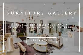 chateau versailles luxury design centre and furniture gallery