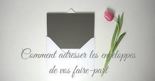 enveloppe faire part mariage comment adresser les enveloppes de vos faire part la robe de