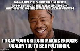 Finding A Job Meme - yo dawg heard you meme imgflip