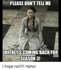 Game Of Thrones Season 3 Meme - please don t tellme joffrey s coming back for season 3 i hope not