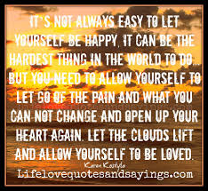 Love And Change Quotes by It U0027s Not Always Easy To Let Yourself Be Happy It Can Be The