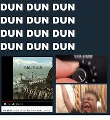 The Elder Scrolls Memes - dun dun dun dun dun dun dun dun dun dun dun dun oblivion 014153 the