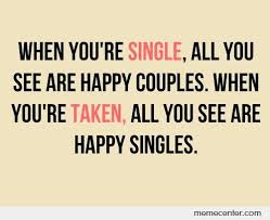 Single Taken Meme - when you re single all you see are happy couples when you re taken
