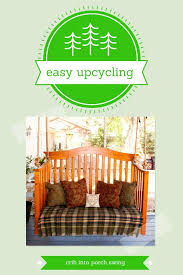 easy upcycling turn an old crib into a porch swing my work